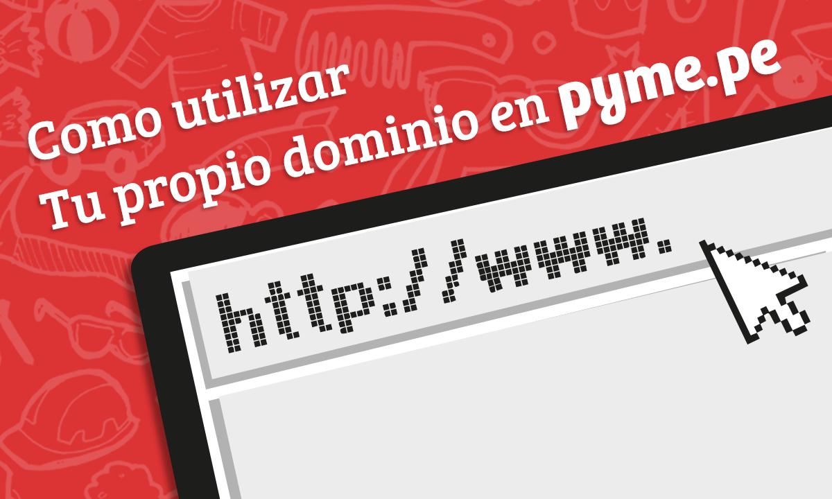 Utiliza tu propio dominio en Pyme.pe